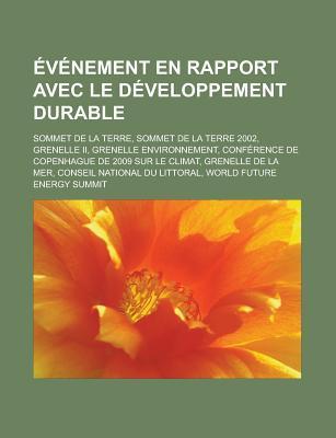 V Nement En Rapport Avec Le D Veloppement Durable: Sommet de La Terre, Sommet de La Terre 2002, Grenelle II, Grenelle Environnement Source Wikipedia