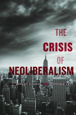 The Crisis of Neoliberalism  by  Gérard Duménil