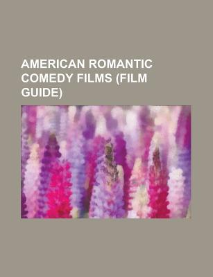 American Romantic Comedy Films (Film Guide): Breakfast at Tiffanys, When Harry Met Sally..., the Wedding Planner, Beautiful Girls, Chasing Amy  by  Source Wikipedia