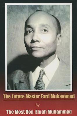 The Future Master Fard Muhammad Elijah Muhammad
