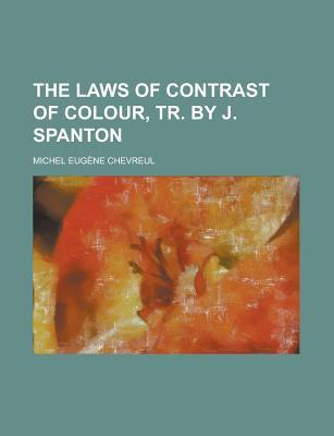 The Laws of Contrast of Colour, Tr. J. Spanton by Michel Eugne Chevreul