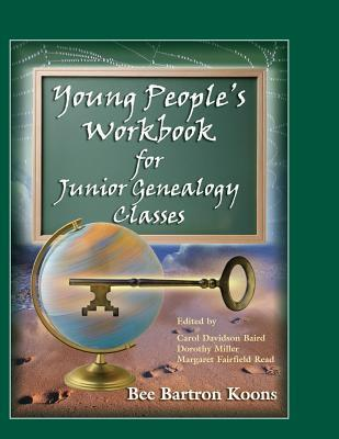 Young Peoples Workbook for Junior Genealogy Classes  by  Bee Bartron Koons