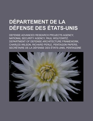 D Partement de La D Fense Des Tats-Unis: Defense Advanced Research Projects Agency, National Security Agency, Paul Wolfowitz  by  Livres Groupe