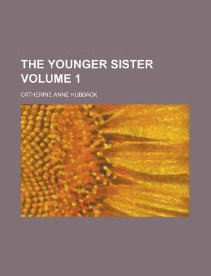 The Younger Sister (2) Catherine Anne Austen Hubback