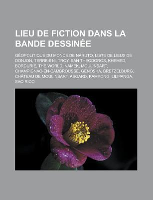 Lieu de Fiction Dans La Bande Dessine: Gopolitique Du Monde de Naruto, Terre-616, Troy, Tenka Ichi Budkai, San Theodoros, the World  by  Livres Groupe