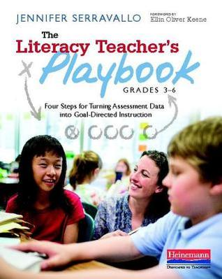 The Literacy Teachers Playbook, Grades 3-6: Four Steps for Turning Assessment Data Into Goal-Directed Instruction  by  Jennifer Serravallo