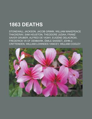 1863 Deaths: Stonewall Jackson, Jacob Grimm, William Makepeace Thackeray, Sam Houston, Theodore Judah, Franz Xaver Gruber, Alfred D  by  Source Wikipedia