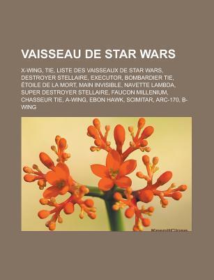 Vaisseau de Star Wars: X-Wing, Tie, Liste Des Vaisseaux de Star Wars, Destroyer Stellaire, Executor, Bombardier Tie, Toile de La Mort  by  Source Wikipedia