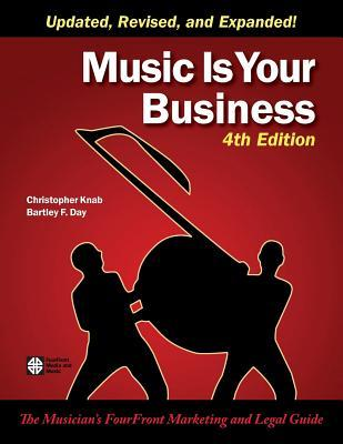 Music Is Your Business: The Musicians Fourfront Marketing and Legal Guide Christopher Knab