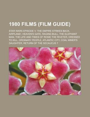 1980 Films (Film Guide): Star Wars Episode V: The Empire Strikes Back, Airplane!, Heavens Gate, Raging Bull, the Elephant Man  by  Source Wikipedia