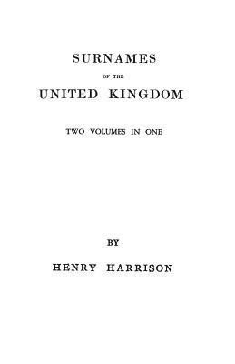 Surnames of the United Kingdom: A Concise Etymological Dictionary. Two Volumes in One  by  Henry Harrison