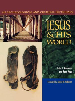 Jesus and His World: Ann Archaeological and Cultural Dictionary  by  John J. Rousseau