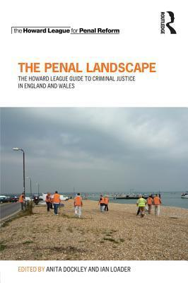 The Penal Landscape: The Howard League Guide to Criminal Justice in England and Wales Anita Dockley