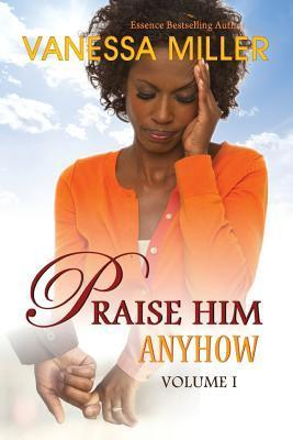 Praise Him Anyhow, Volume 1 (Praise Him Anyhow #1-3)  by  Vanessa Miller