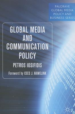 Global Media and Communication Policy: An International Perspective  by  Petros Iosifidis