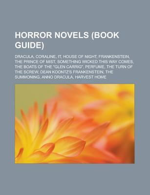 Horror Novels (Book Guide): Dracula, Coraline, It, House of Night, Frankenstein, the Prince of Mist, Something Wicked This Way Comes Source Wikipedia