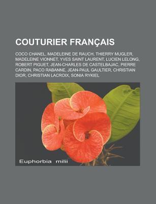 Couturier Fran Ais: Coco Chanel, Thierry Mugler, Madeleine Vionnet, Yves Saint Laurent, Lucien Lelong, Robert Piguet, Christian Dior Livres Groupe