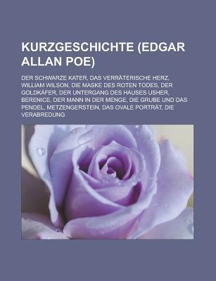 Kurzgeschichte (Edgar Allan Poe): Der Schwarze Kater, Das Verr Terische Herz, William Wilson, Die Maske Des Roten Todes, Der Goldk Fer Source Wikipedia