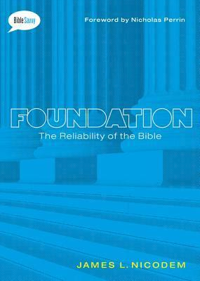 Foundation: The Reliability of the Bible  by  James L Nicodem