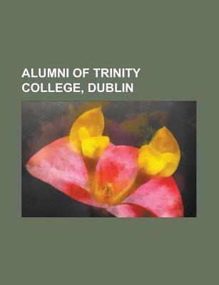 Alumni of Trinity College, Dublin: Oscar Wilde, William Rowan Hamilton, George Berkeley, Bram Stoker, Oliver Goldsmith, Mary Robinson  by  Source Wikipedia