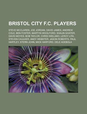 Bristol City F.C. Players: Steve McClaren, Joe Jordan, David James, Andrew Cole, Ben Foster, Martyn Woolford, Shaun Goater, David Moyes Source Wikipedia