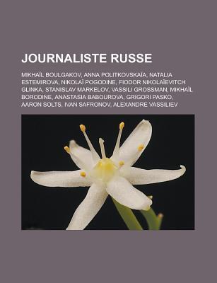 Journaliste Russe: Mikha L Boulgakov, Anna Politkovska A, Natalia Estemirova, F Dor Glinka, Stanislav Markelov, Vassili Grossman  by  Livres Groupe