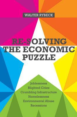 Re-Solving the Economic Puzzle Walter Rybeck