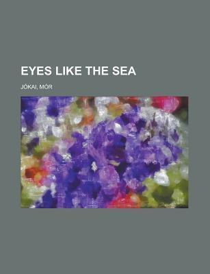 Eyes Like the Sea  by  Mór Jókai