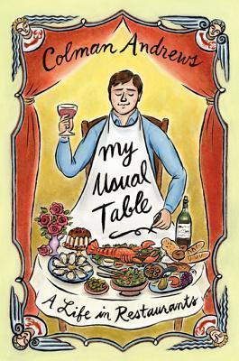 My Usual Table: A Life in Restaurants  by  Colman Andrews