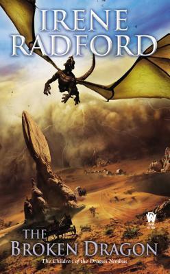 The Broken Dragon (Children of the Dragon Nimbus, #2)  by  Irene Radford