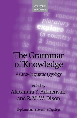 The Grammar of Knowledge: A Cross-Linguistic Typology  by  Alexandra Y. Aikhenvald