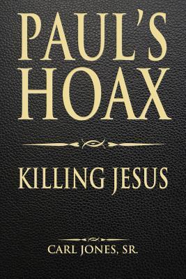 Pauls Hoax: Killing Jesus  by  Carl L. Jones Sr.