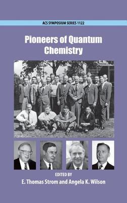 Pioneers of Quantum Chemistry  by  E. Thomas Strom