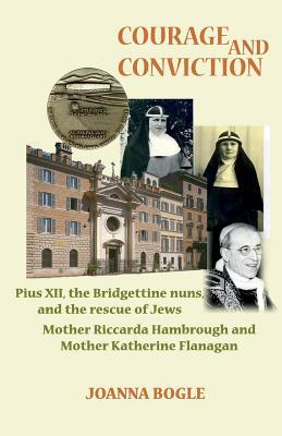 Courage and Conviction. Pius XII, the Bridgettine Nuns, and the Rescue of Jews. Mother Riccarda Hambrough and Mother Katherine Flanagan Joanna Bogle