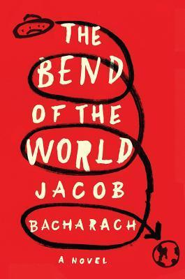 The Bend of the World: A Novel  by  Jacob Bacharach