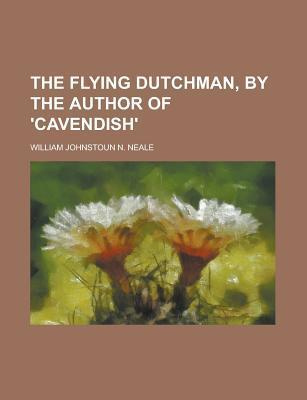 The Flying Dutchman,  by  the Author of Cavendish. by William Johnstoun N. Neale