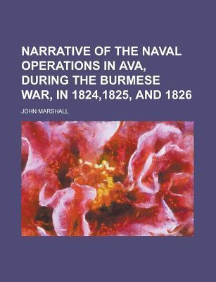 Narrative of the Naval Operations in Ava, During the Burmese War, in 1824,1825, and 1826  by  John            Marshall