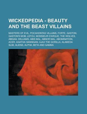 Wickedpedia - Beauty and the Beast Villains: Masters of Evil, Pocahontas Villains, Forte, Gaston, Gastons Mob, Lefou, Monsieur DArque, the Wolves, Abigail Williams, Abis Mal, Abnor Mal, Abomination, Acer, Agatha Hannigan Source Wikipedia