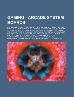 Gaming - Arcade System Boards: Discrete Video Arcade Games, Arcade System Board, Atari System, Atomiswave, Bemani System 573 Analog, Cp System, Cp System II, Cp System III, Deco Cassette System, Hyper Neo Geo 64  by  Source Wikia