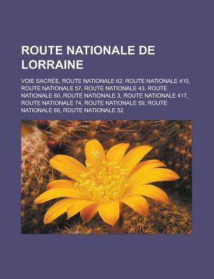 Route Nationale de Lorraine: Voie Sacree, Route Nationale 62, Route Nationale 410, Route Nationale 57, Route Nationale 43, Route Nationale 60, Route Nationale 3, Route Nationale 417, Route Nationale 74, Route Nationale 59 Livres Groupe