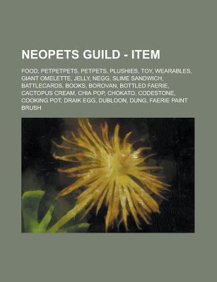 Neopets Guild - Item: Food, Petpetpets, Petpets, Plushies, Toy, Wearables, Giant Omelette, Jelly, Negg, Slime Sandwich, Battlecards, Books, Borovan, Bottled Faerie, Cactopus Cream, Chia Pop, Chokato, Codestone, Cooking Pot, Draik Egg Source Wikia