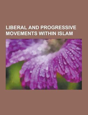 Liberal and Progressive Movements Within Islam: Women as Imams, Nasr Abu Zayd, Quran Alone, Liberal Movements Within Islam, Asra Nomani  by  Source Wikipedia