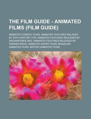 The Film Guide - Animated Films (Film Guide): Animated Comedy Films, Animated Features Relased  by  20th Century Fox, Animated Features Released by DreamWorks Skg, Animated Features Released by Warner Bros, Animated Short Films by Source Wikia