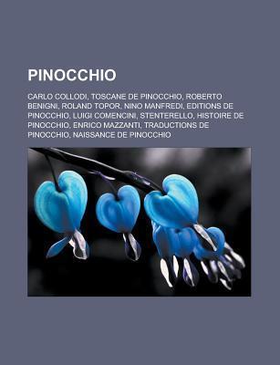 Pinocchio: Carlo Collodi, Toscane de Pinocchio, Roberto Benigni, Roland Topor, Nino Manfredi, Editions de Pinocchio, Luigi Comencini  by  Source Wikipedia