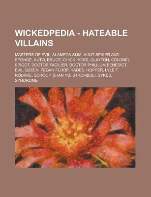 Wickedpedia - Hateable Villains: Masters of Evil, Alameda Slim, Aunt Spiker and Sponge, Auto, Bruce, Chick Hicks, Clayton, Colonel Spigot, Doctor Facilier, Doctor Phillium Benedict, Evil Queen, Fegan Floop, Hades, Hopper, Lyle T. Rourke Source Wikia