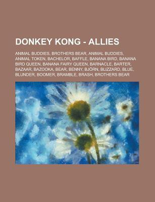 Donkey Kong - Allies: Animal Buddies, Brothers Bear, Animal Buddies, Animal Token, Bachelor, Baffle, Banana Bird, Banana Bird Queen, Banana Fairy Queen, Barnacle, Barter, Bazaar, Bazooka, Bear, Benny, Bjorn, Blizzard, Blue, Blunder  by  Source Wikia