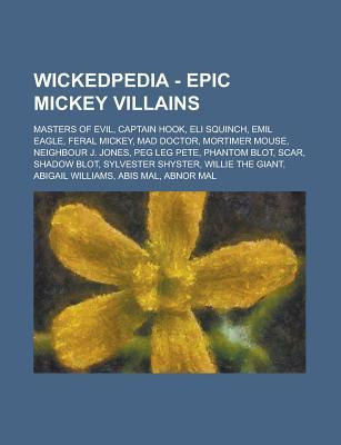 Wickedpedia - Epic Mickey Villains: Masters of Evil, Captain Hook, Eli Squinch, Emil Eagle, Feral Mickey, Mad Doctor, Mortimer Mouse, Neighbour J. Jones, Peg Leg Pete, Phantom Blot, Scar, Shadow Blot, Sylvester Shyster, Willie the Giant  by  Source Wikia