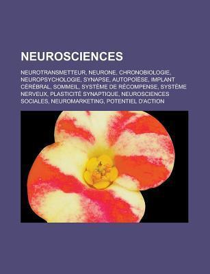 Neurosciences: Neurotransmetteur, Neurone, Chronobiologie, Neuropsychologie, Synapse, Autopoiese, Implant Cerebral, Sommeil, Systeme de Recompense, Systeme Nerveux, Plasticite Synaptique, Neurosciences Sociales, Neuromarketing Livres Groupe