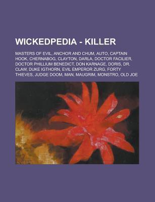 Wickedpedia - Killer: Masters of Evil, Anchor and Chum, Auto, Captain Hook, Chernabog, Clayton, Darla, Doctor Facilier, Doctor Phillium Benedict, Don Karnage, Doris, Dr. Claw, Duke Igthorn, Evil Emperor Zurg, Forty Thieves, Judge Doom  by  Source Wikia
