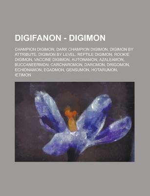 Digifanon - Digimon: Champion Digimon, Dark Champion Digimon, Digimon Attribute, Digimon by Level, Reptile Digimon, Rookie Digimon, Vaccine Digimon, Autonamon, Azaleamon, Buccaneermon, Carcharomon, Darcmon, Drigomon, Echidnamon by Source Wikia